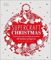 Supercraft Christmas. Craft your way through more than 40 festive projects - фото обкладинки книги