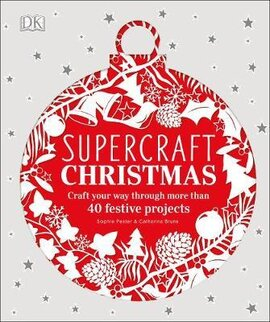 Supercraft Christmas. Craft your way through more than 40 festive projects - фото книги