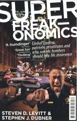 Superfreakonomics: Global Cooling, Patriotic Prostitutes and Why Suicide Bombers Should Buy Life Insurance - фото книги