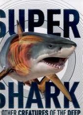 SuperShark : And Other Creatures of the Deep - фото обкладинки книги