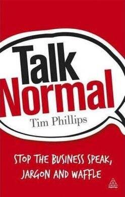 Talk Normal: Stop the Business Speak, Jargon and Waffle - фото книги