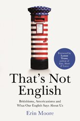 That's Not English: Britishisms, Americanisms and What Our English Says About Us - фото обкладинки книги