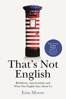 That's Not English: Britishisms, Americanisms and What Our English Says About Us - фото книги