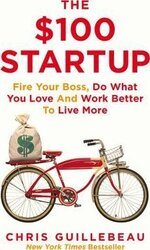 The $100 Startup : Fire Your Boss, Do What You Love and Work Better To Live More - фото обкладинки книги