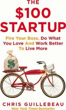 The $100 Startup : Fire Your Boss, Do What You Love and Work Better To Live More - фото книги