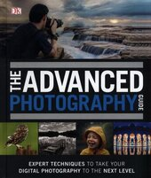 The Advanced Photography Guide : The Ultimate Step-by-Step Manual for Getting the Most from Your Digital Camera - фото обкладинки книги