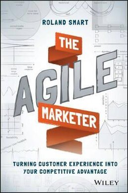 The Agile Marketer : Turning Customer Experience Into Your Competitive Advantage - фото книги