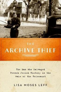 The Archive Thief: The Man Who Salvaged French Jewish History in the Wake of the Holocaust - фото книги