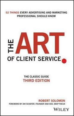 The Art of Client Service : The Classic Guide, Updated for Today's Marketers and Advertisers - фото книги