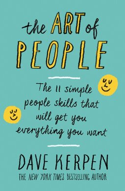 The Art of People: The 11 Simple People Skills That Will Get You Everything You Want - фото книги