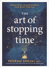 The Art of Stopping Time. Practical Mindfulness for Busy People - фото обкладинки книги