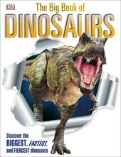 The Big Book of Dinosaurs : Discover the Biggest, Fastest, and Fiercest Dinosaurs - фото обкладинки книги