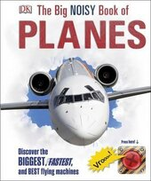 The Big Noisy Book of Planes. Discover the Biggest, Fastest and Best Flying Machines - фото обкладинки книги