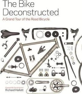The Bike Deconstructed : A grand tour of the road bicycle - фото книги