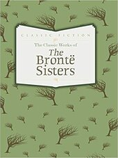 The Classic Works of The Bronte Sisters : Jane Eyre, Wuthering Heights and Agnes Grey - фото обкладинки книги