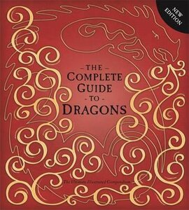 The Complete Guide To Dragons : The Ultimate Illustrated Compendium - фото книги