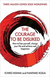 The Courage To Be Disliked : How to free yourself, change your life and achieve real happiness - фото обкладинки книги