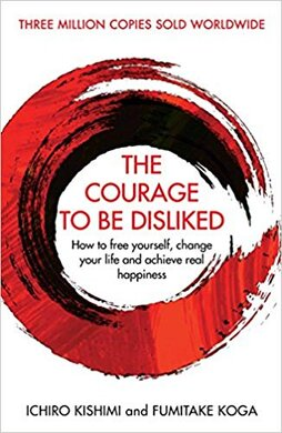 The Courage To Be Disliked : How to free yourself, change your life and achieve real happiness - фото книги