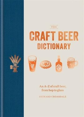 The Craft Beer Dictionary : An A-Z of craft beer, from hop to glass - фото книги