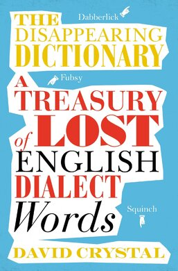 The Disappearing Dictionary: A Treasury of Lost English Dialect Words (словник) - фото книги