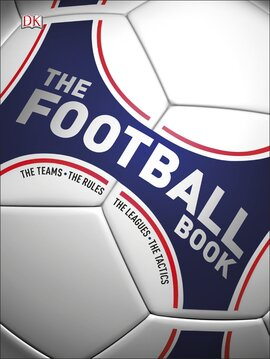 The Football Book : The Teams, The Rules, The Leagues, The Tactics - фото книги