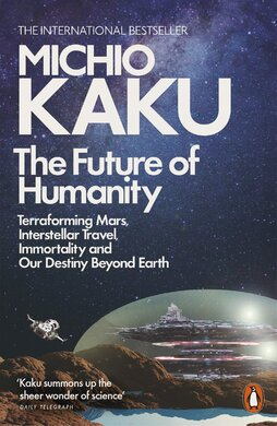 The Future of Humanity : Terraforming Mars, Interstellar Travel, Immortality, and Our Destiny Beyond - фото книги