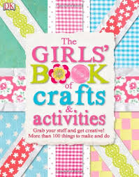 The Girls' Book of Crafts & Activities : Grab Your Stuff and Get Creative! 150 Things to Make and Do - фото книги