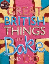 The Great British. Things to Bake and Do - фото обкладинки книги