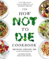 The How Not To Die Cookbook: Over 100 Recipes to Help Prevent and Reverse Disease - фото обкладинки книги