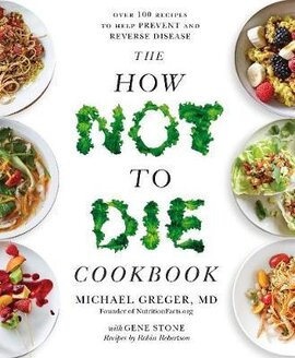 The How Not To Die Cookbook: Over 100 Recipes to Help Prevent and Reverse Disease - фото книги