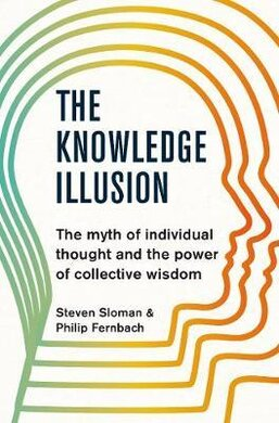The Knowledge Illusion : The myth of individual thought and the power of collective wisdom - фото книги