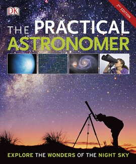 The Practical Astronomer : Explore the Wonder of the Night Sky - фото книги