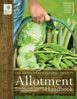 The RHS Allotment Handbook : The Expert Guide for Every Fruit and Veg Grower - фото книги