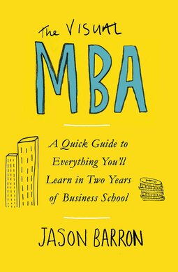 The Visual MBA : A Quick Guide to Everything You'll Learn in Two Years of Business School - фото книги
