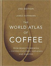 The World Atlas of Coffee : From beans to brewing - coffees explored, explained and enjoyed - фото обкладинки книги