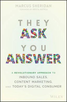 They Ask You Answer : A Revolutionary Approach to Inbound Sales, Content Marketing, and Today's Digital Consumer - фото книги