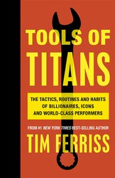 Tools of Titans: The Tactics, Routines, and Habits of Billionaires, Icons, and World-Class Performers - фото обкладинки книги