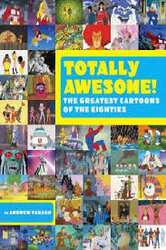 Totally Awesome : The Greatest Cartoons of the Eighties - фото обкладинки книги