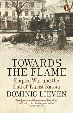 Towards the Flame. Empire, War and the End of Tsarist Russia - фото книги