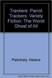 Trackers: Parrot Trackers: Variety Fiction: The Worst Ghost of All - фото обкладинки книги