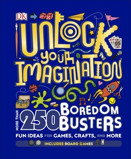 Unlock Your Imagination : 250 Boredom Busters - Fun Ideas for Games, Crafts, and Challenges - фото книги