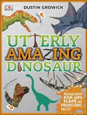 Utterly Amazing Dinosaur : Packed with Pop-ups, Flaps, and Prehistoric Facts! - фото обкладинки книги
