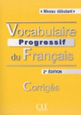 Vocabulaire progressif du francais - Nouvelle edition : Corriges Niveau dbutant - фото книги