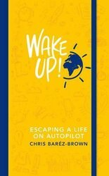 Wake Up! Escaping a Life on Autopilot - фото обкладинки книги
