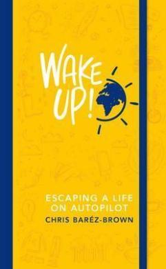 Wake Up! Escaping a Life on Autopilot - фото книги