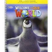 Welcome to Our World 2: Lesson Planner with Classroom Audio CD, Teacher's Resource CDROM, and Teacher DVD - фото обкладинки книги