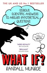What If? : Serious Scientific Answers to Absurd Hypothetical Questions - фото обкладинки книги