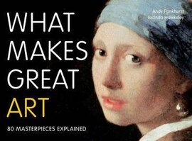 What Makes Great Art : 80 Masterpieces Explained - фото книги