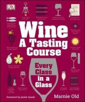 Wine A Tasting Course : Every Class in a Glass - фото обкладинки книги