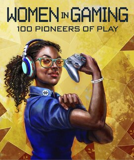 Women in Gaming: 100 Professionals of Play - фото книги